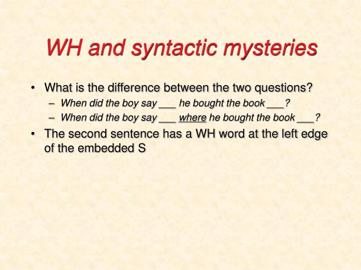 WH and syntactic mysteries