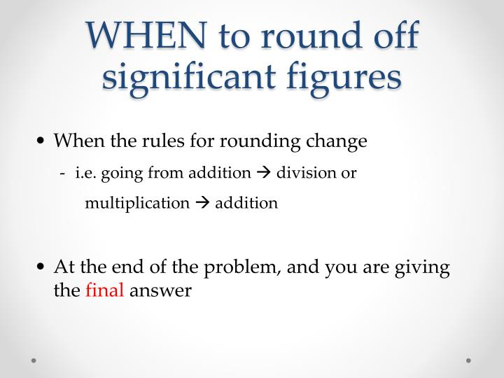 WHEN to round off significant figures