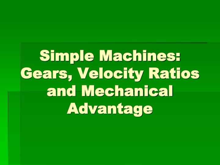 Simple machines gears velocity ratios and mechanical advantage