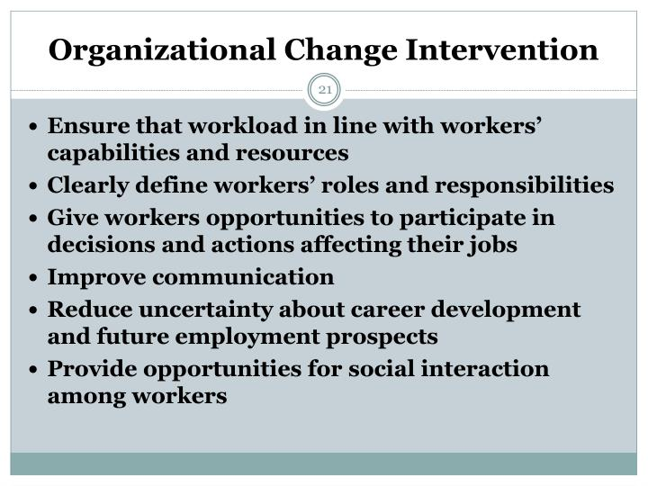 change intervention Od intervention - actions designed to improve the health of the client system od strategy - a plan for change using structural, technical, and behavioral methods.