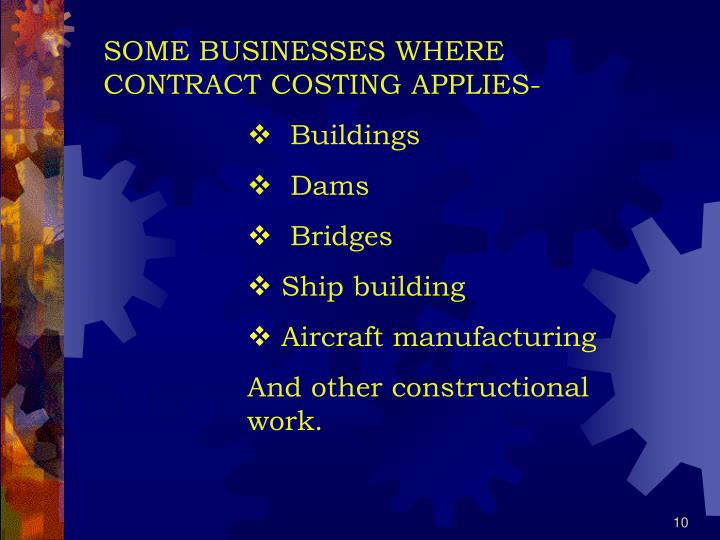 SOME BUSINESSES WHERE CONTRACT COSTING APPLIES-