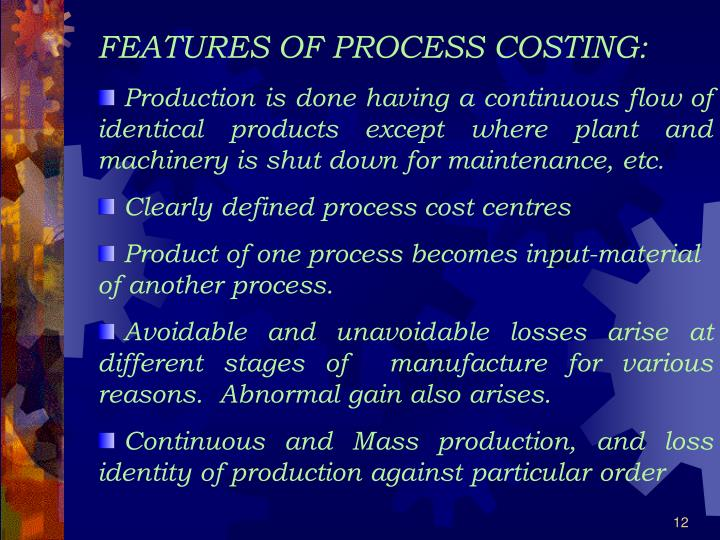 FEATURES OF PROCESS COSTING: