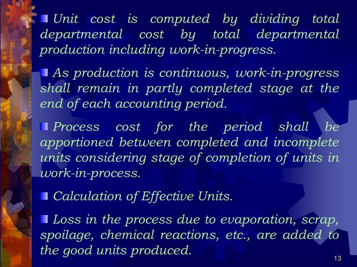Unit cost is computed by dividing total departmental cost by total departmental production including work-in-progress.