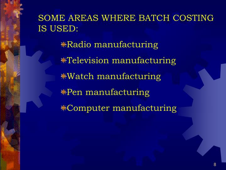 SOME AREAS WHERE BATCH COSTING IS USED: