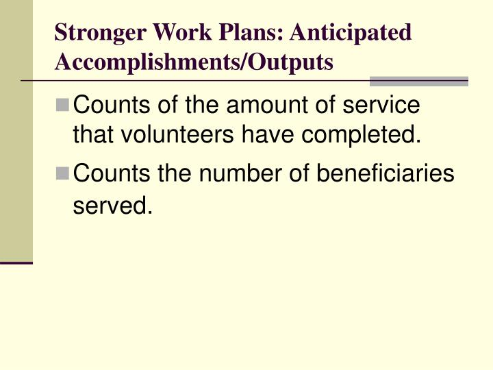 Stronger Work Plans: Anticipated Accomplishments/Outputs