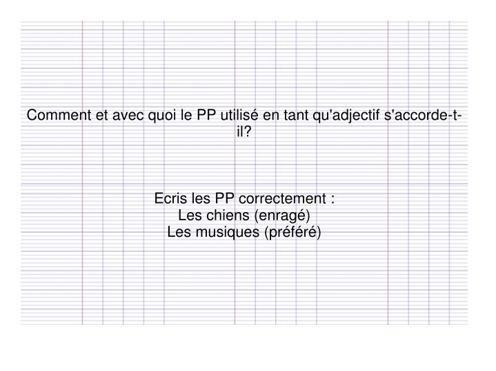 Comment et avec quoi le PP utilisé en tant qu'adjectif s'accorde-t-il?