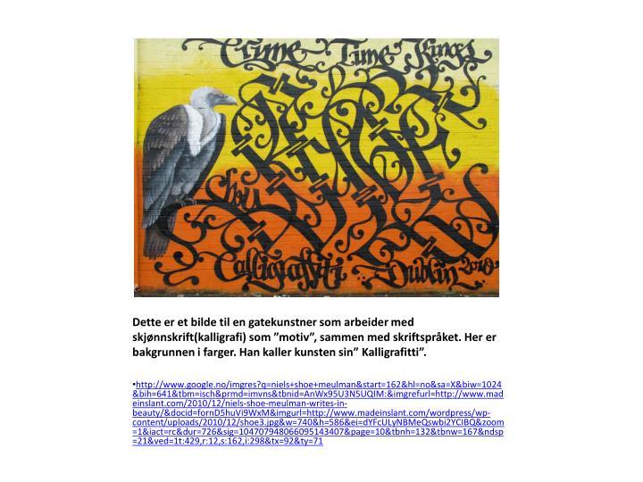"""Dette er et bilde til en gatekunstner som arbeider med skjønnskrift(kalligrafi) som """"motiv"""", sammen med skriftspråket. Her er bakgrunnen i farger. Han kaller kunsten sin"""""""