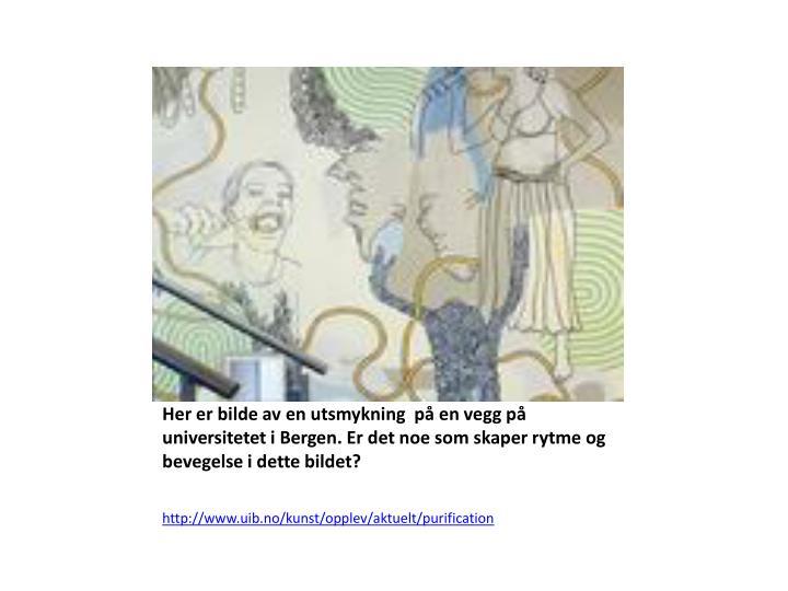 Her er bilde av en utsmykning  på en vegg på universitetet i Bergen. Er det noe som skaper rytme og bevegelse i dette bildet?