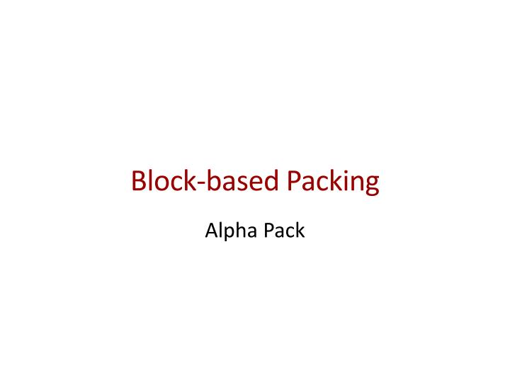 Block-based Packing