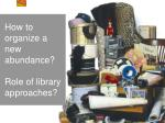 how to organize a new abundance role of library approaches