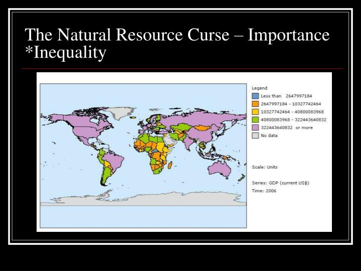 The Natural Resource Curse – Importance  *Inequality