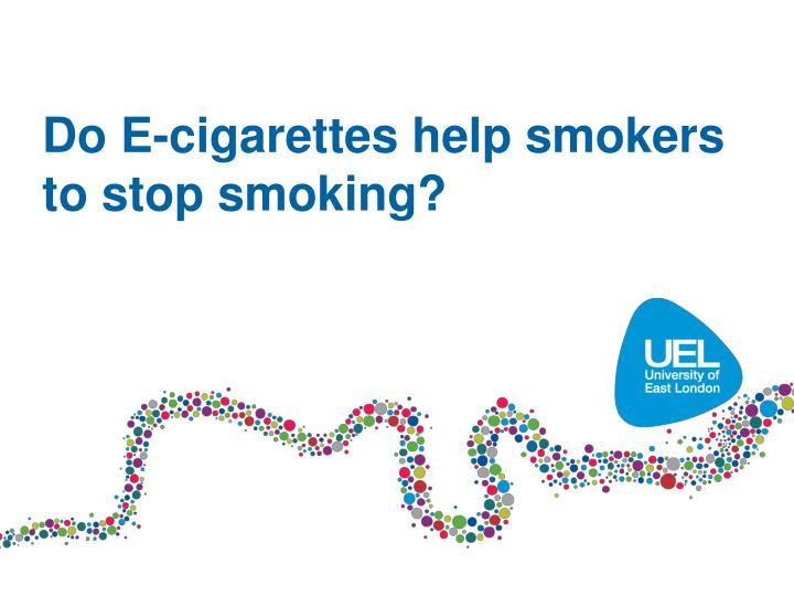 Do E-cigarettes help smokers to stop smoking?
