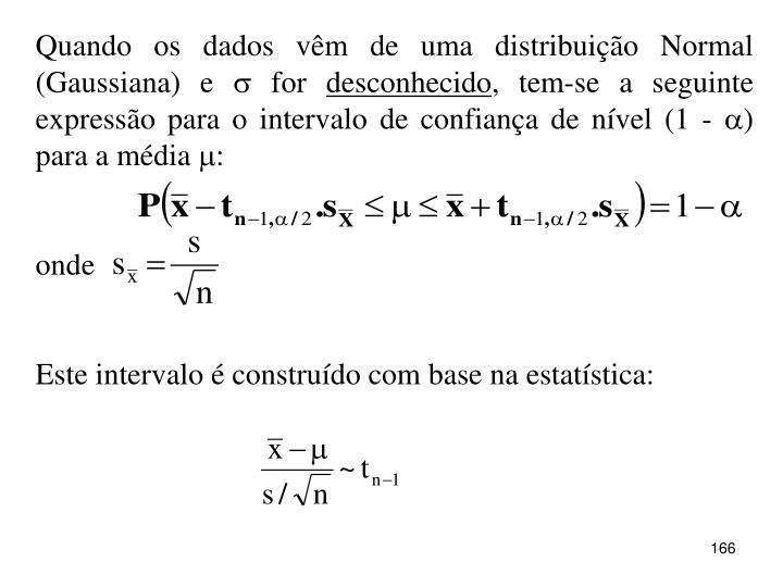 Quando os dados vêm de uma distribuição Normal (Gaussiana) e