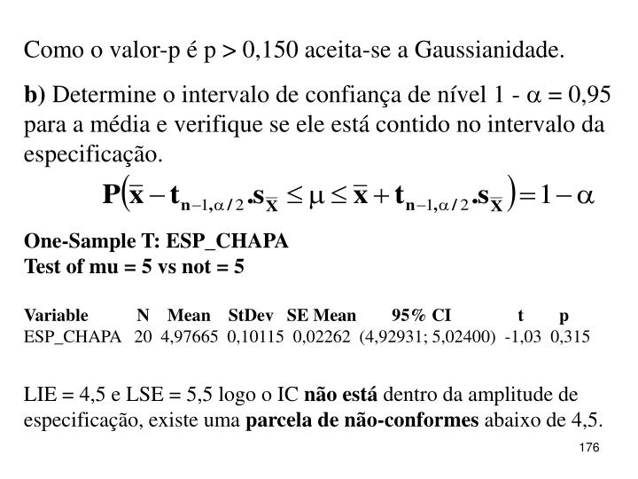 Como o valor-p é p > 0,150 aceita-se a Gaussianidade.