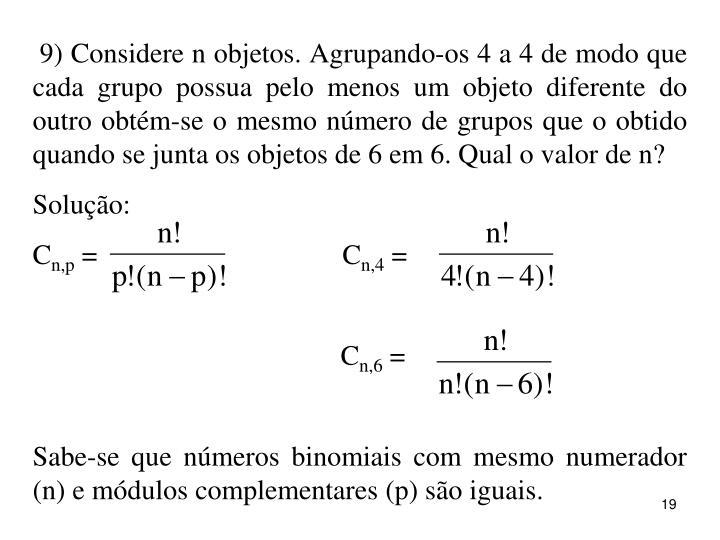 9) Considere n objetos. Agrupando-os 4 a 4 de modo que cada grupo possua pelo menos um objeto diferente do outro obtém-se o mesmo número de grupos que o obtido quando se junta os objetos de 6 em 6. Qual o valor de n?