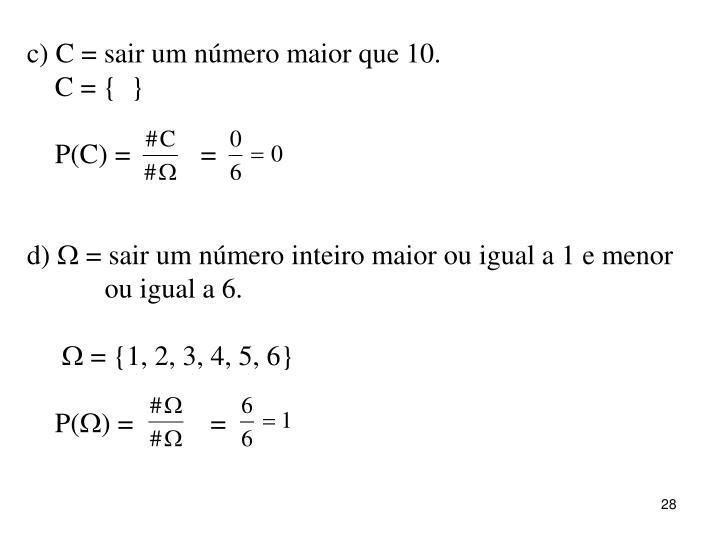 c) C = sair um número maior que 10.