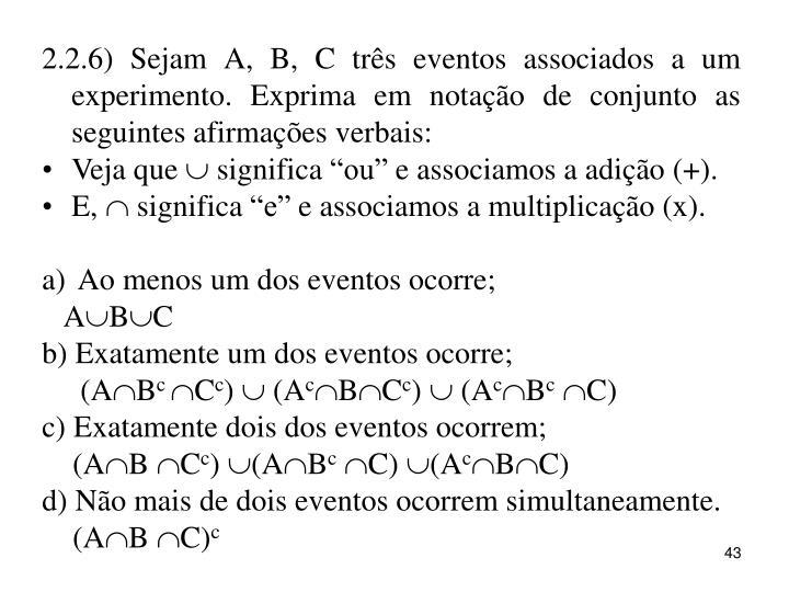 2.2.6) Sejam A, B, C três eventos associados a um experimento. Exprima em notação de conjunto as seguintes afirmações verbais: