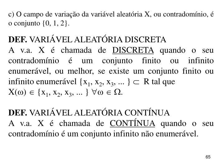 c) O campo de variação da variável aleatória X, ou contradomínio, é o conjunto {0, 1, 2}.