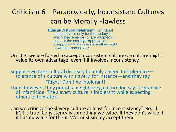 Criticism 6 – Paradoxically, Inconsistent Cultures can be Morally Flawless