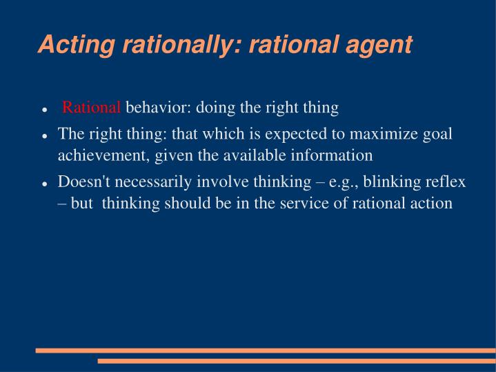 Acting rationally: rational agent