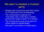 we want to emulate a trusted party