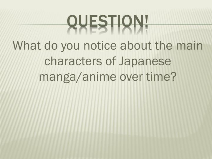 What do you notice about the main characters of Japanese manga/anime over time?