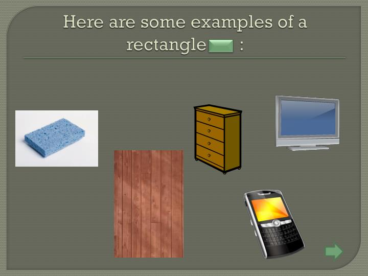 Here are some examples of a rectangle       :