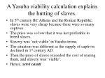 a yasuba viability calculation explains the hutting of slaves