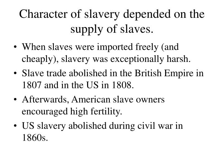 Character of slavery depended on the supply of slaves.