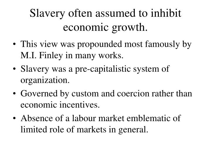 Slavery often assumed to inhibit economic growth.