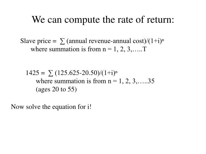 We can compute the rate of return: