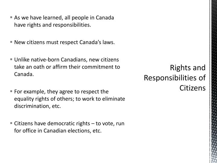 As we have learned, all people in Canada have rights and responsibilities.