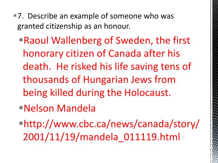 7.  Describe an example of someone who was granted citizenship as an honour