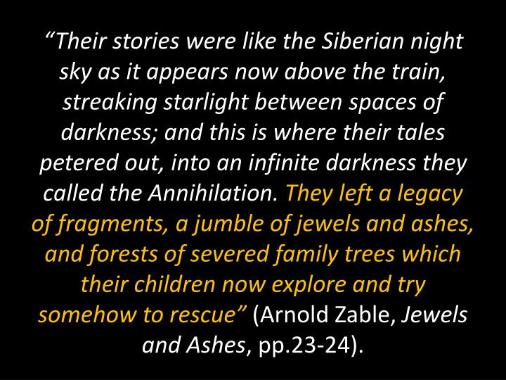 """Their stories were like the Siberian night sky as it appears now above the train, streaking starlight between spaces of darkness; and this is where their tales petered out, into an infinite darkness they called the Annihilation."
