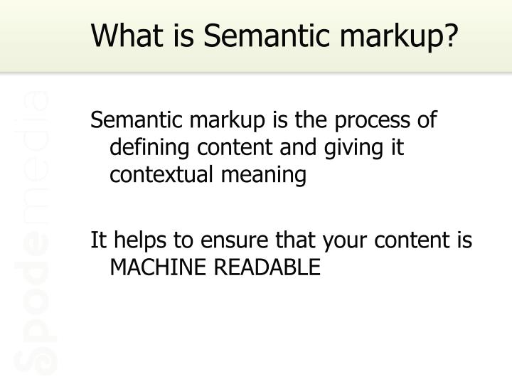 What is Semantic markup?