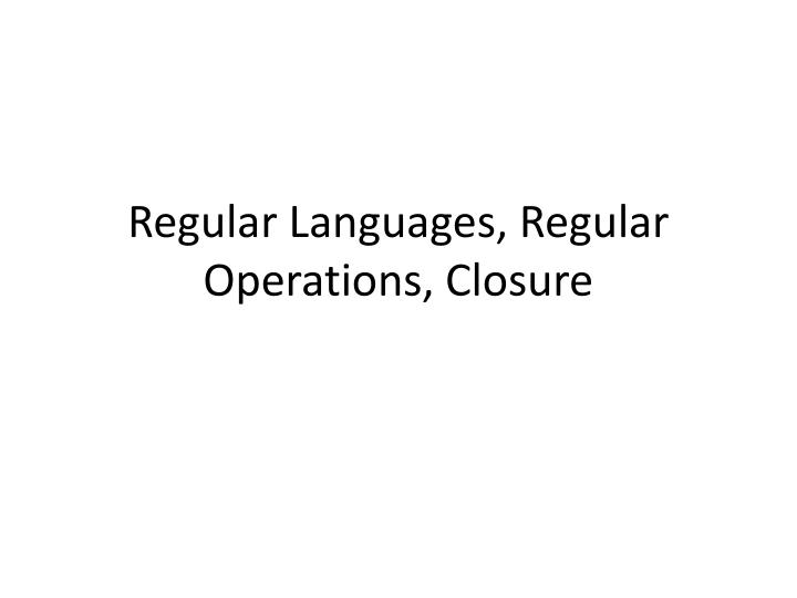 Regular languages regular operations closure