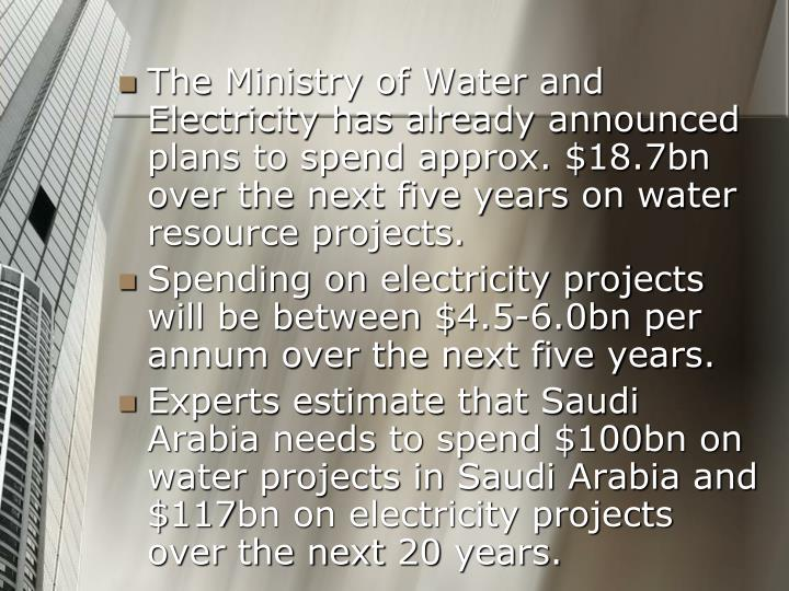 The Ministry of Water and Electricity has already announced plans to spend approx. $18.7bn over the next five years on water resource projects.
