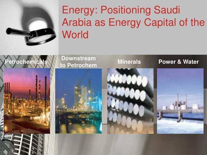 Energy: Positioning Saudi Arabia as Energy Capital of the World