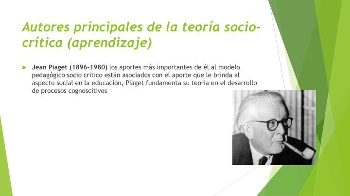 Autores principales de la teoría socio- crítica (aprendizaje