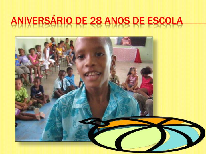 ANIVERSÁRIO DE 28 ANOS DE ESCOLA