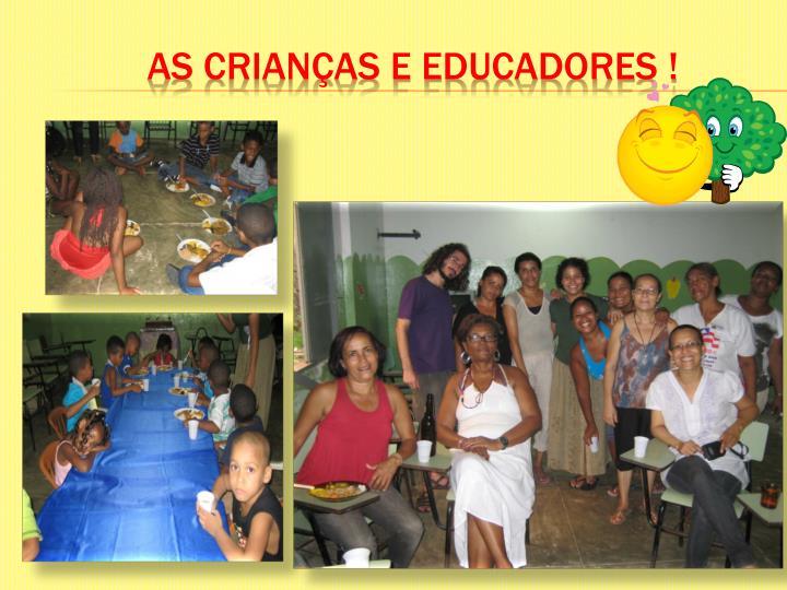 AS CRIANÇAS E EDUCADORES !