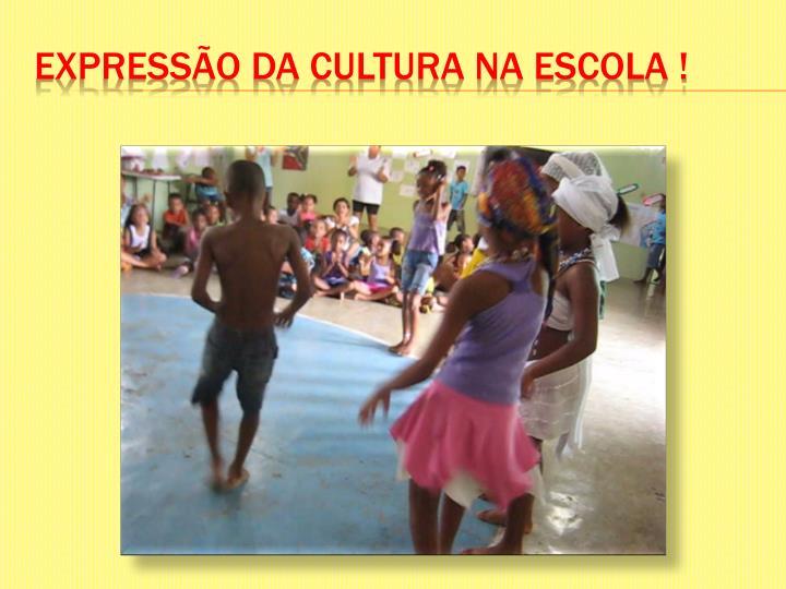 Expressão da cultura na escola !