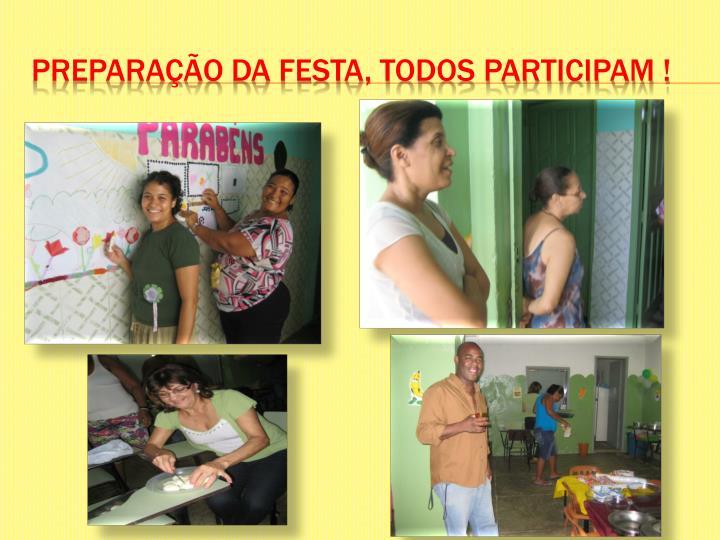 PREPARAÇÃO DA FESTA, TODOS PARTICIPAM !