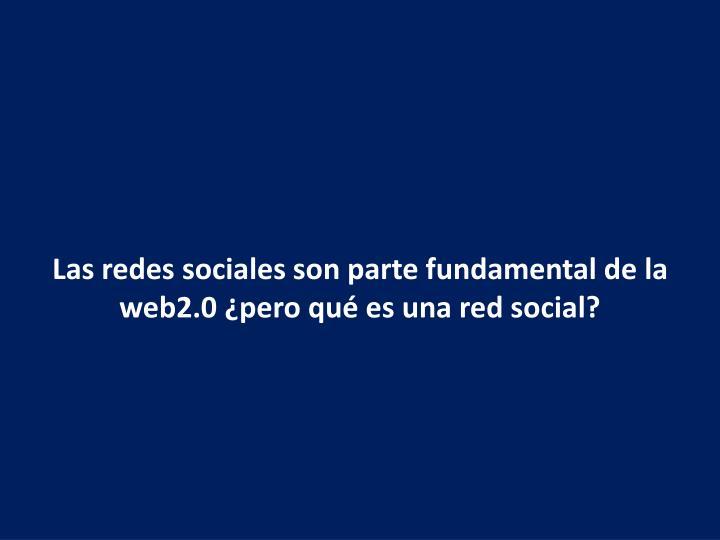 Las redes sociales son parte fundamental de la web2.0 ¿pero qué