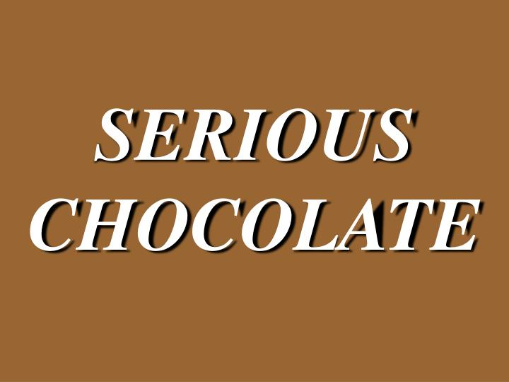 SERIOUS CHOCOLATE