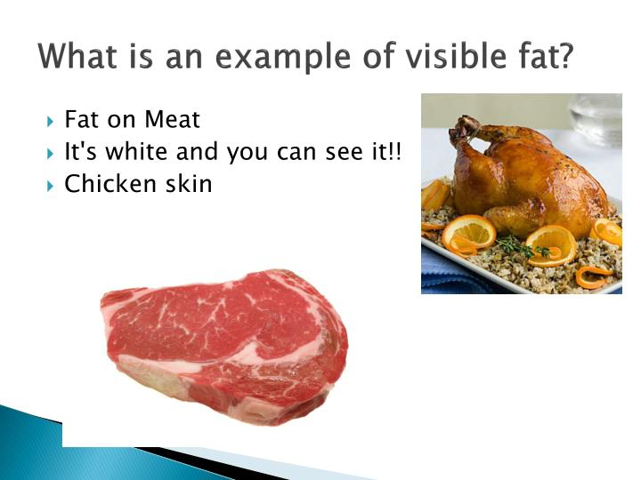 What is an example of visible fat?