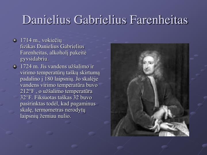 1714 m., vokiečių fizikasDanielius Gabrielius Farenheitas, alkoholį pakeitė gyvsidabriu.