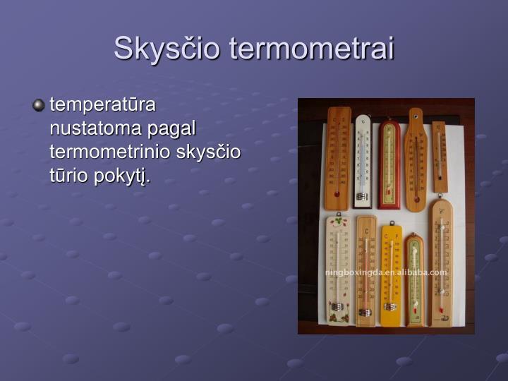 temperatūra nustatoma pagal termometrinio skysčio tūrio pokytį.