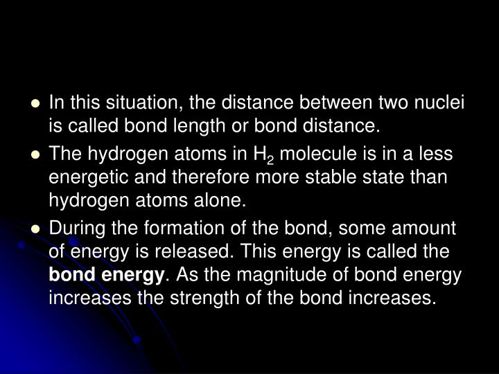 In this situation, the distance between two nuclei is called bond length or bond distance.