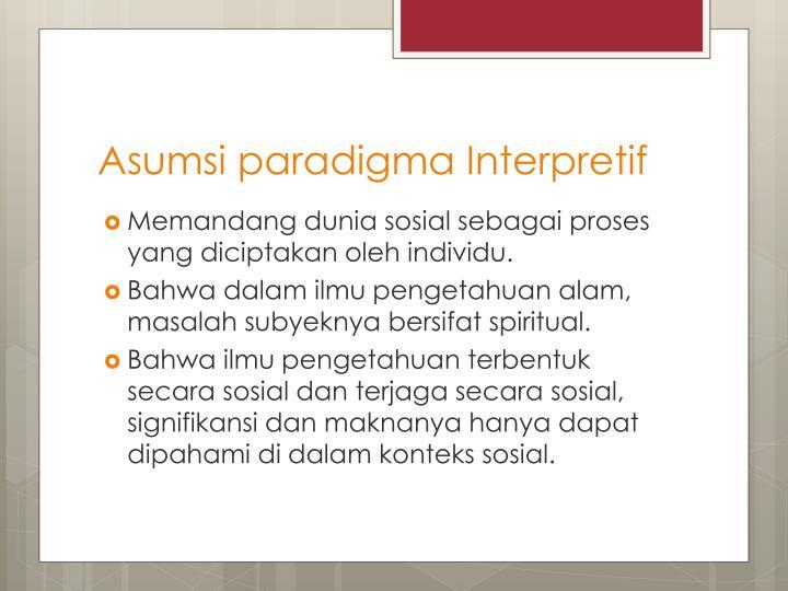 Asumsi paradigma Interpretif